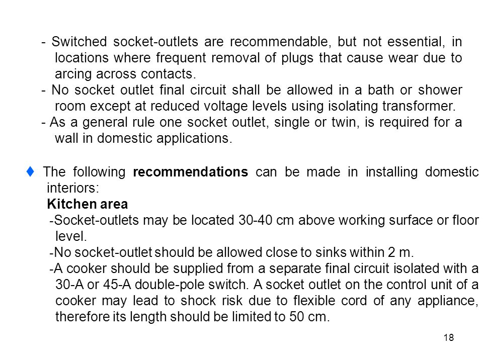 - Switched socket-outlets are recommendable, but not essential, in