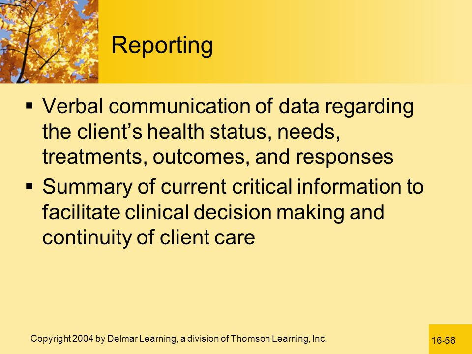 Reporting Verbal communication of data regarding the client's health status, needs, treatments, outcomes, and responses.