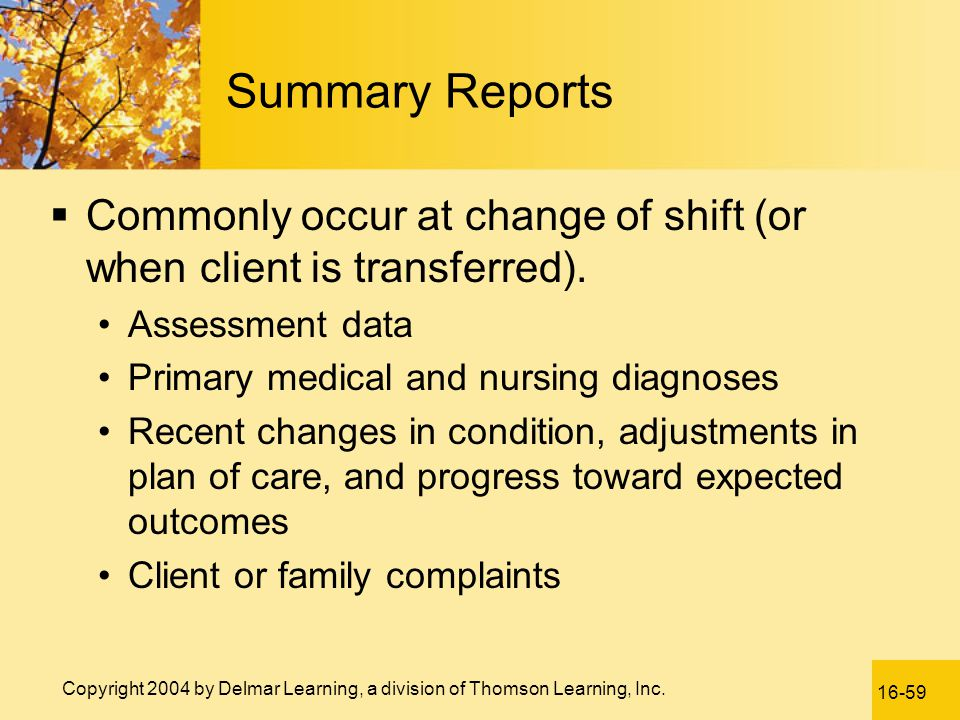 Summary Reports Commonly occur at change of shift (or when client is transferred). Assessment data.