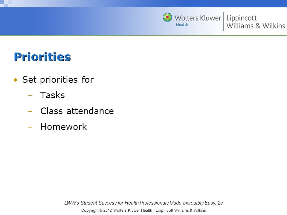 Priorities Set priorities for Tasks Class attendance Homework