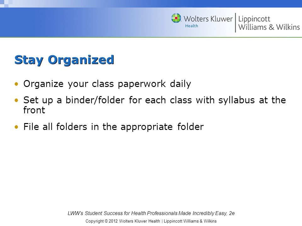 Stay Organized Organize your class paperwork daily