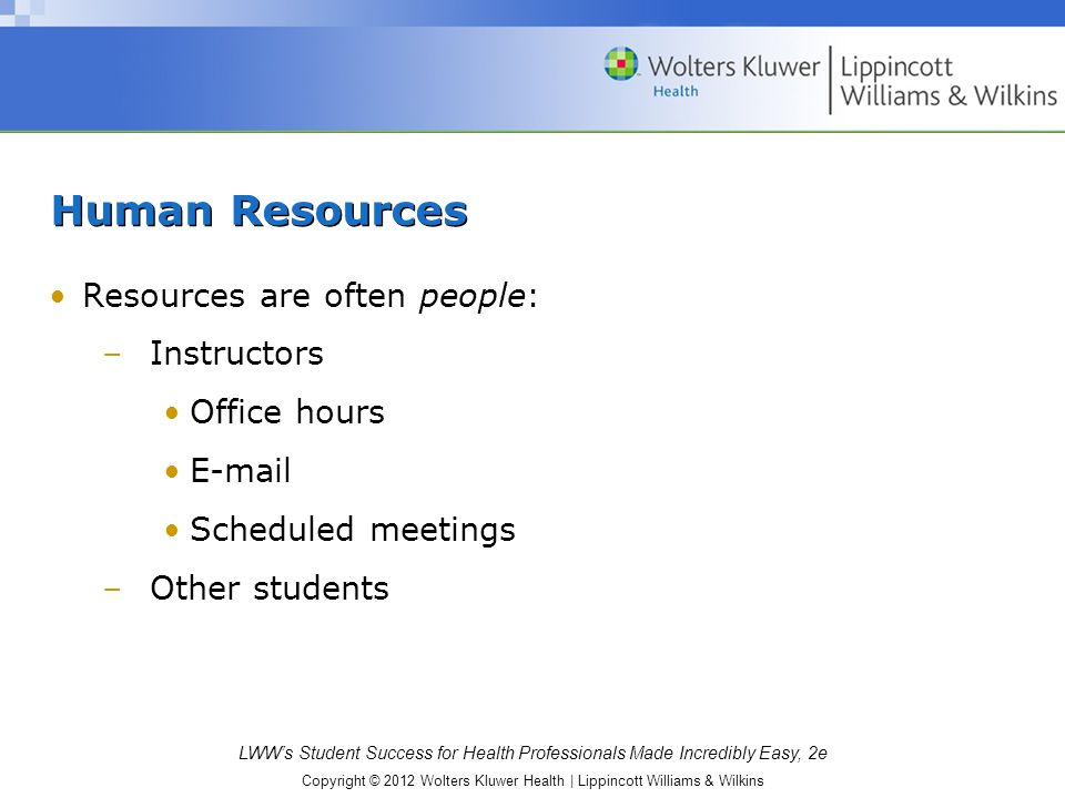 Human Resources Resources are often people: Instructors Office hours