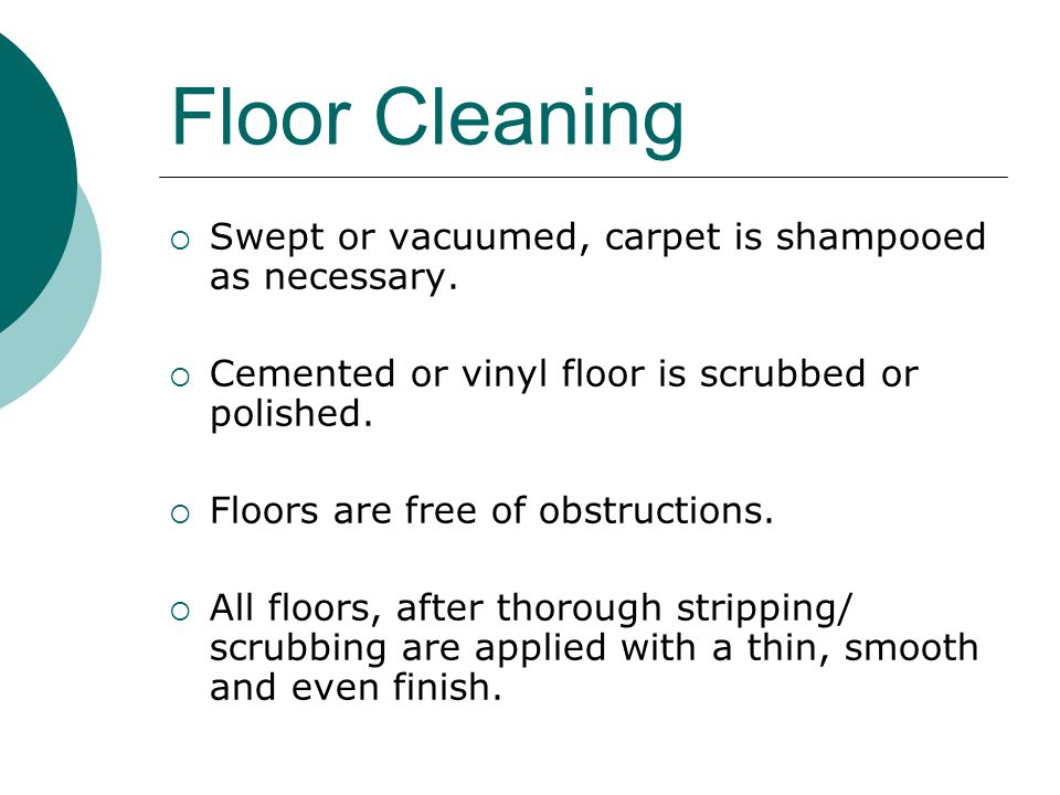 Floor Cleaning Swept or vacuumed, carpet is shampooed as necessary.