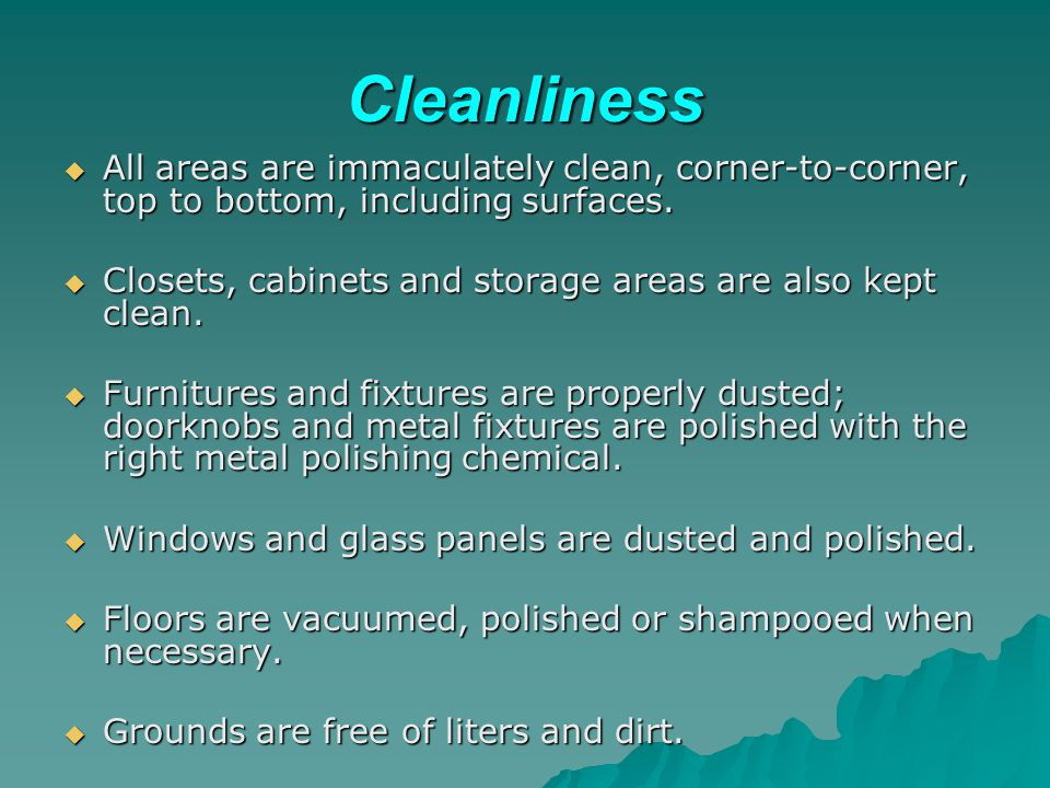 Cleanliness All areas are immaculately clean, corner-to-corner, top to bottom, including surfaces.