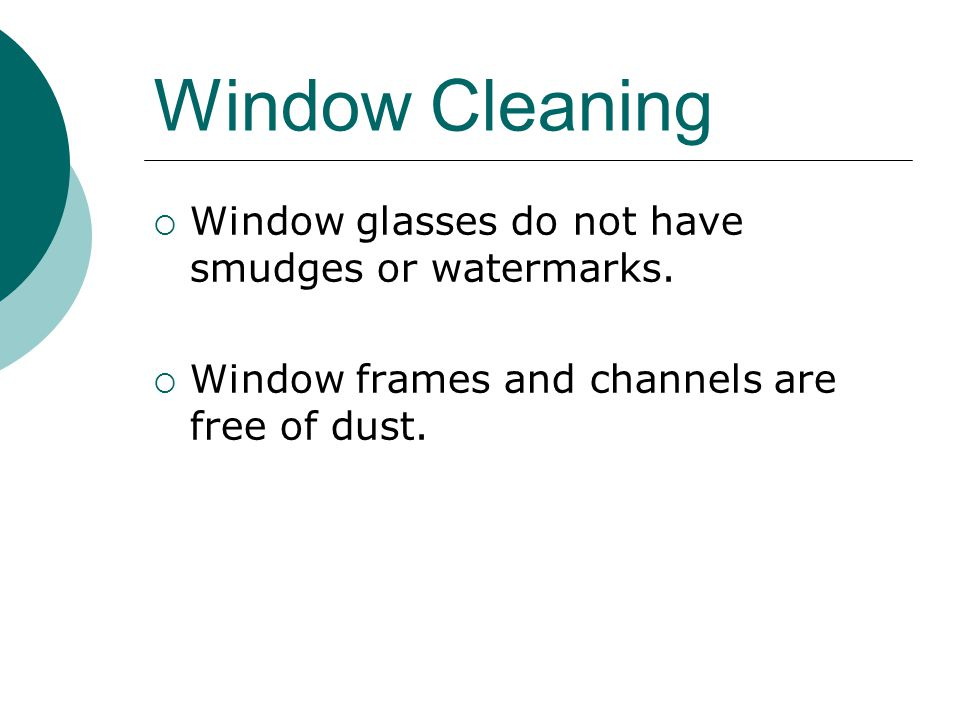Window Cleaning Window glasses do not have smudges or watermarks.