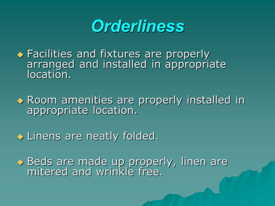 Orderliness Facilities and fixtures are properly arranged and installed in appropriate location.