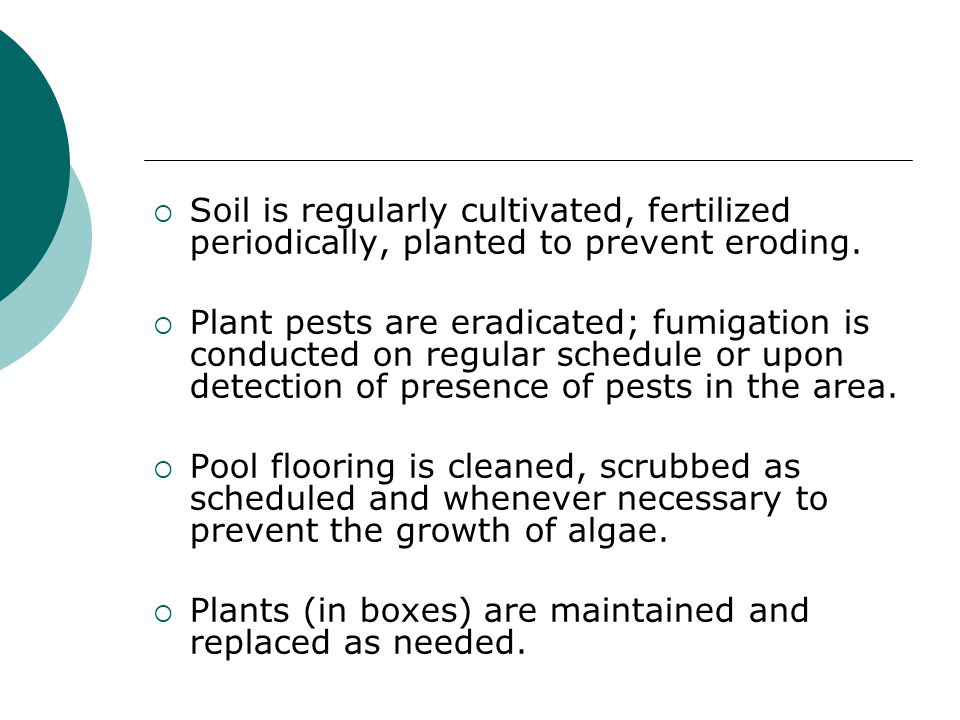 Soil is regularly cultivated, fertilized periodically, planted to prevent eroding.