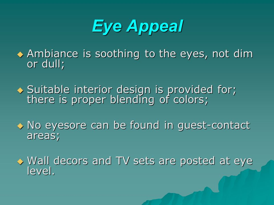 Eye Appeal Ambiance is soothing to the eyes, not dim or dull;