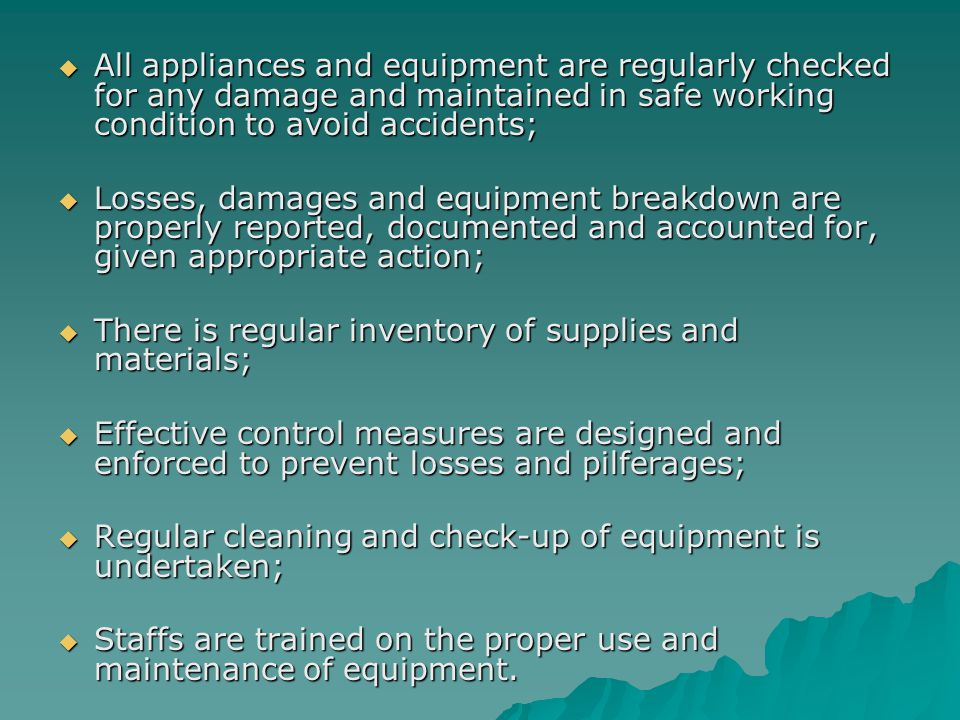 All appliances and equipment are regularly checked for any damage and maintained in safe working condition to avoid accidents;