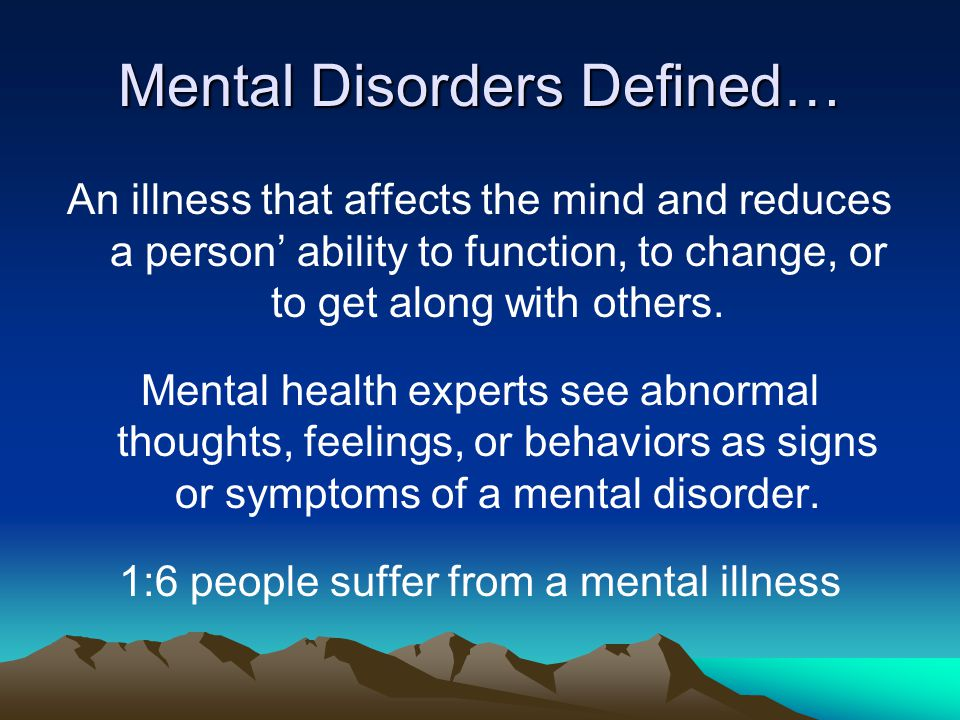 Mental Disorders Defined…