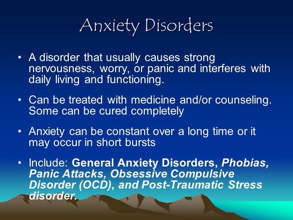 Anxiety Disorders A disorder that usually causes strong nervousness, worry, or panic and interferes with daily living and functioning.