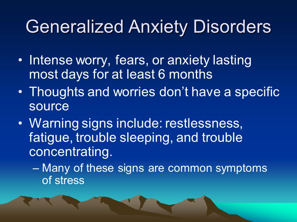 Generalized Anxiety Disorder People with generalized anxiety disorder GAD display excessive anxiety or worry most days for at least 6 months about a number of