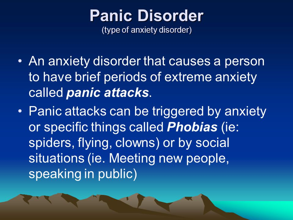 Panic Disorder (type of anxiety disorder)
