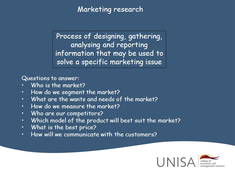 Marketing research Process of designing, gathering, analysing and reporting information that may be used to solve a specific marketing issue.