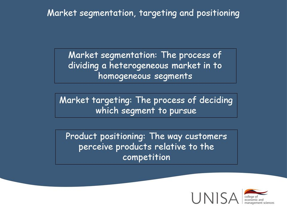 Market targeting: The process of deciding which segment to pursue
