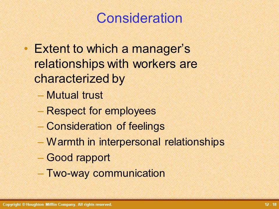 Consideration Extent to which a manager's relationships with workers are characterized by. Mutual trust.