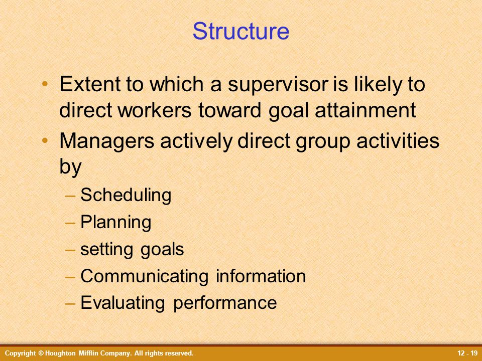 Structure Extent to which a supervisor is likely to direct workers toward goal attainment. Managers actively direct group activities by.