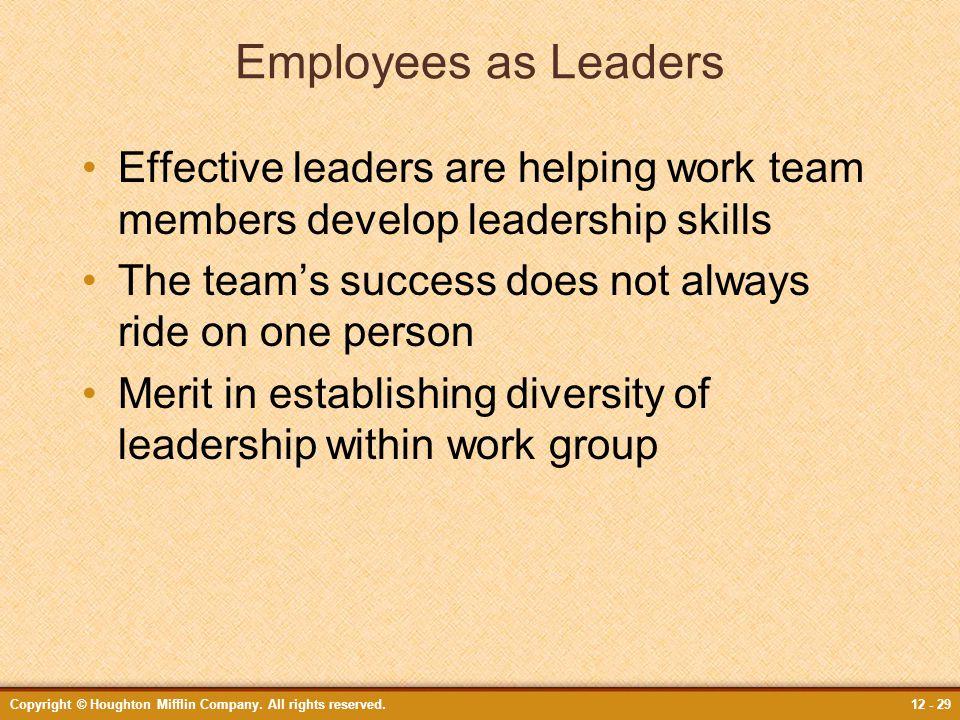 Employees as Leaders Effective leaders are helping work team members develop leadership skills.