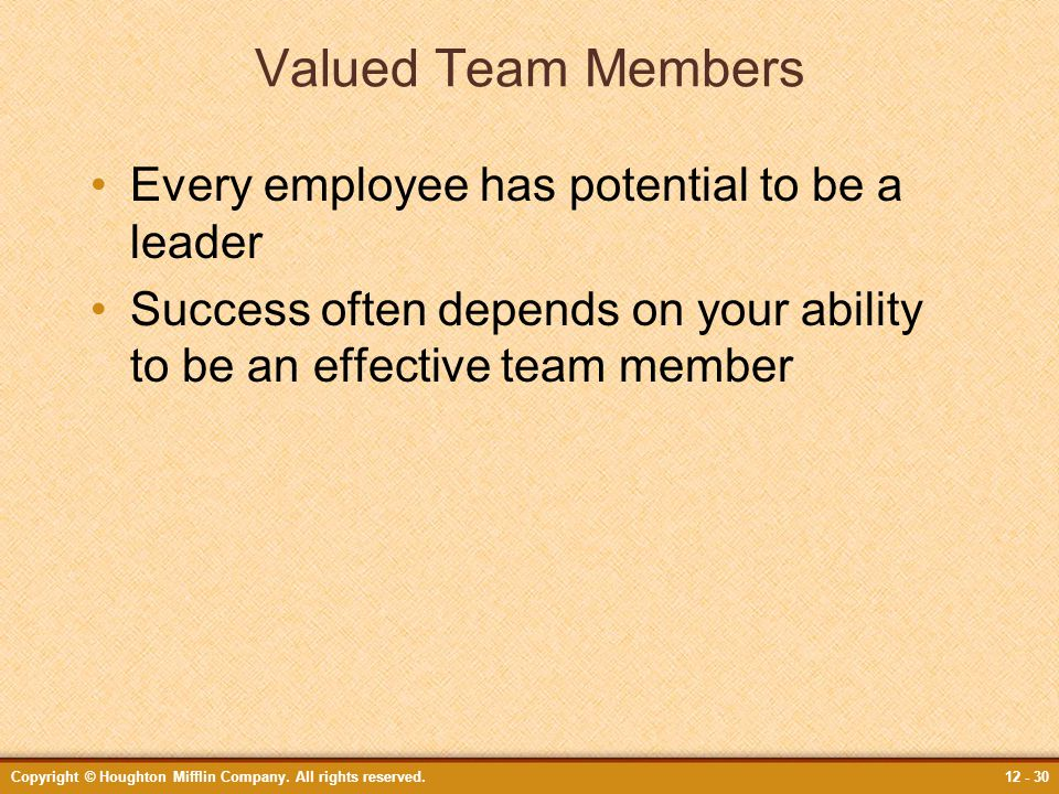 Valued Team Members Every employee has potential to be a leader