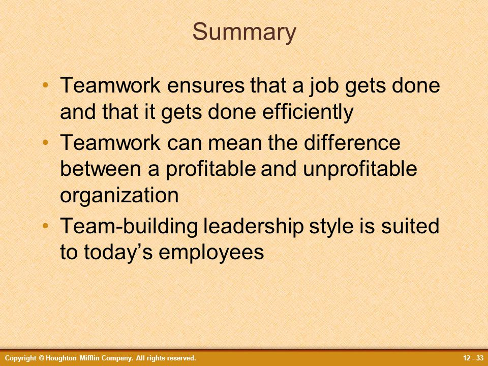 Summary Teamwork ensures that a job gets done and that it gets done efficiently.