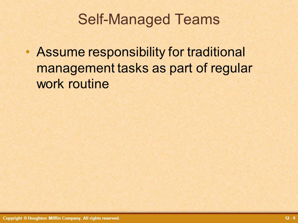 Self-Managed Teams Assume responsibility for traditional management tasks as part of regular work routine.