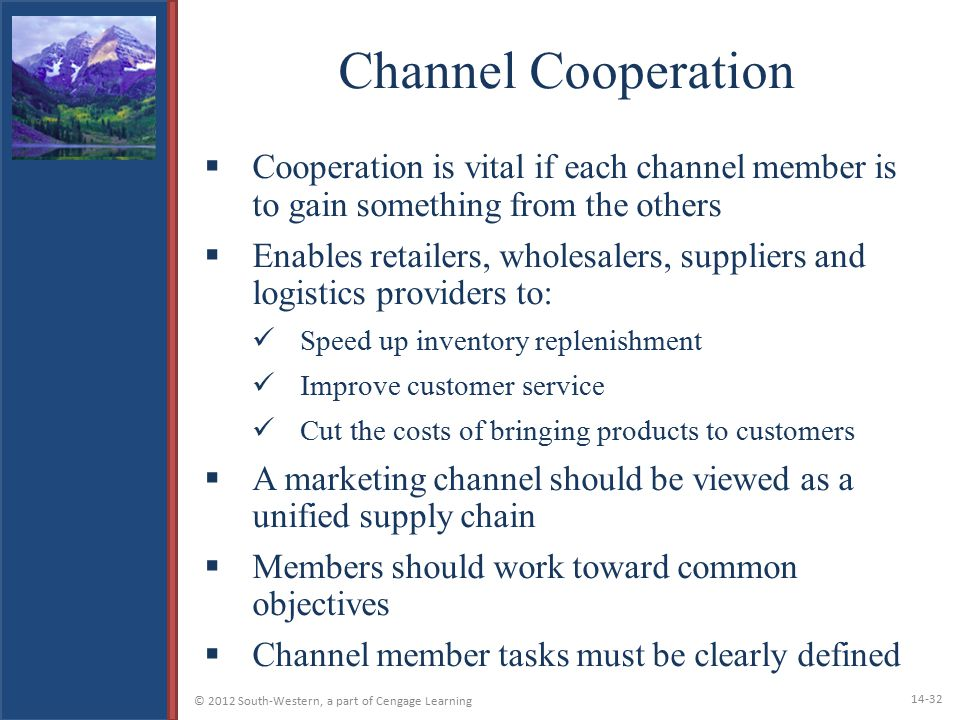 Channel Cooperation Cooperation is vital if each channel member is to gain something from the others.