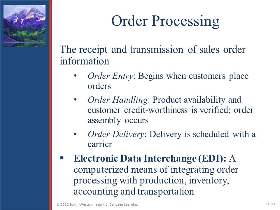 Order Processing The receipt and transmission of sales order information. Order Entry: Begins when customers place orders.