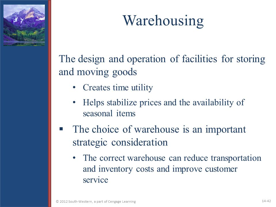 Warehousing The design and operation of facilities for storing and moving goods. Creates time utility.