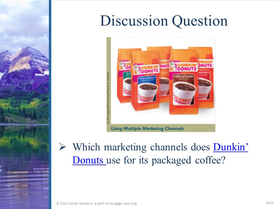 Discussion Question Which marketing channels does Dunkin' Donuts use for its packaged coffee.
