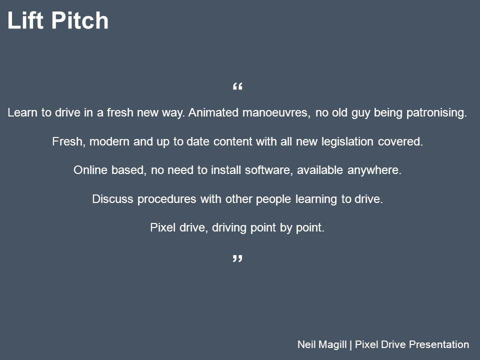 Lift Pitch Learn to drive in a fresh new way. Animated manoeuvres, no old guy being patronising.