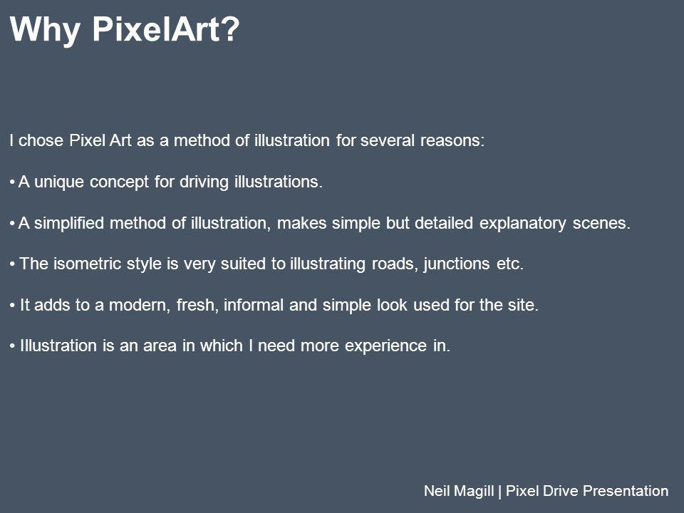 Why PixelArt I chose Pixel Art as a method of illustration for several reasons: A unique concept for driving illustrations.