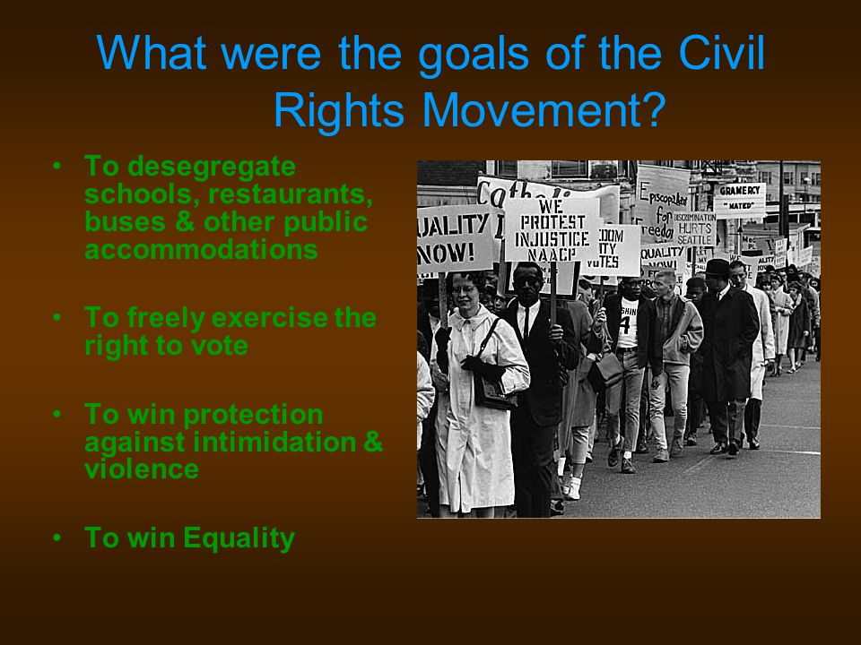 goals of the civil rights movement Goals and objectives the feminist movement of the 1960s and '70s originally focused on dismantling black women played a key role in the civil rights movement.