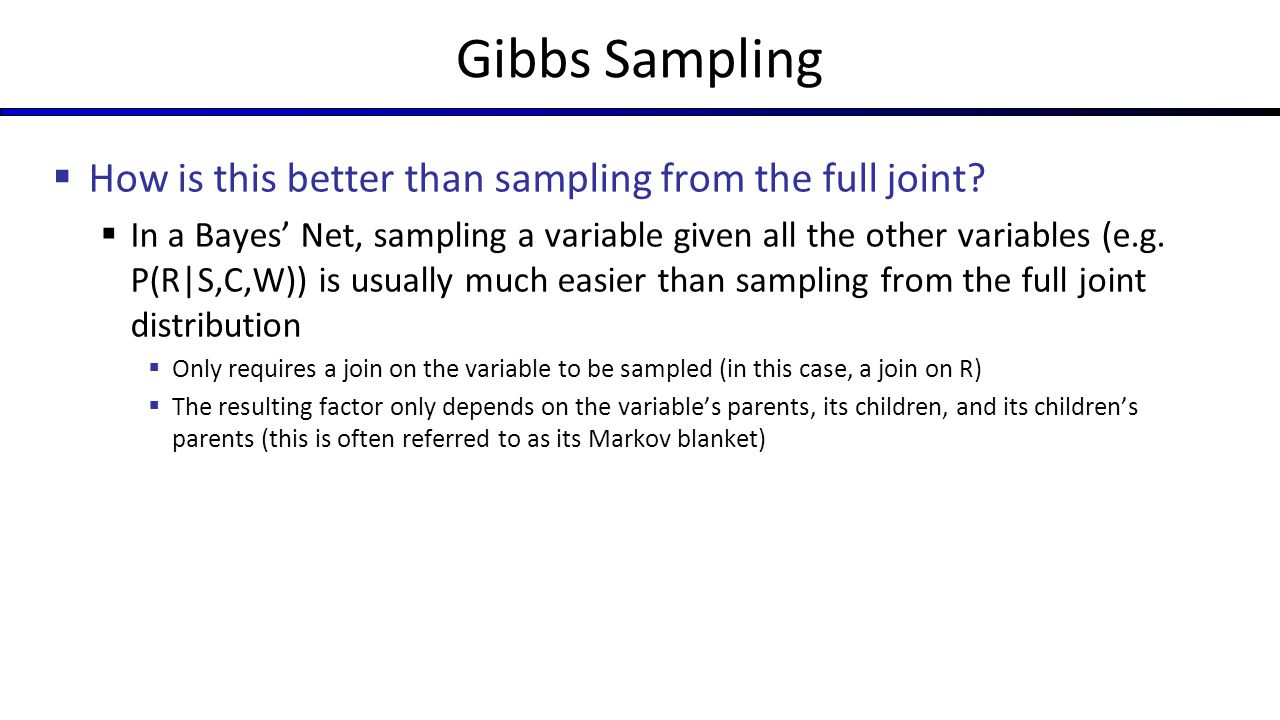 Gibbs Sampling How is this better than sampling from the full joint
