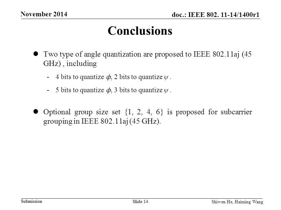 Conclusions Two type of angle quantization are proposed to IEEE aj (45 GHz) , including. 4 bits to quantize ϕ, 2 bits to quantize ψ .
