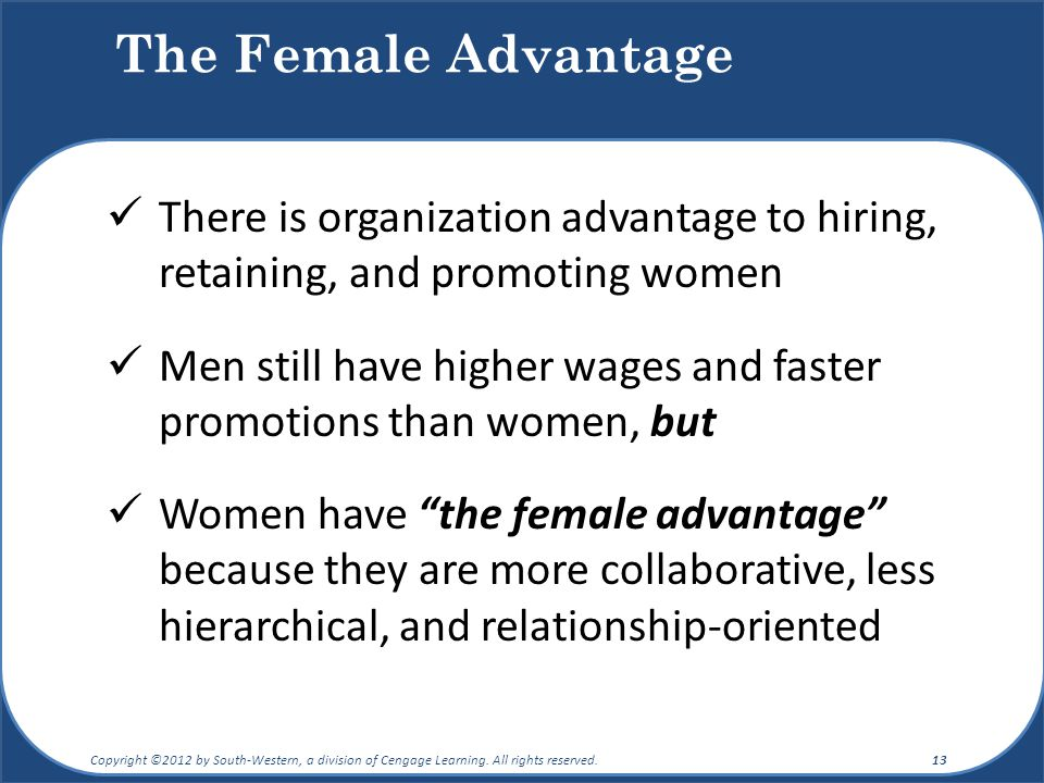 The Female Advantage There is organization advantage to hiring, retaining, and promoting women.