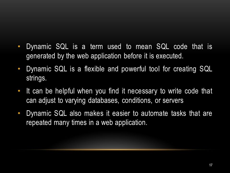 Dynamic SQL is a term used to mean SQL code that is generated by the web application before it is executed.