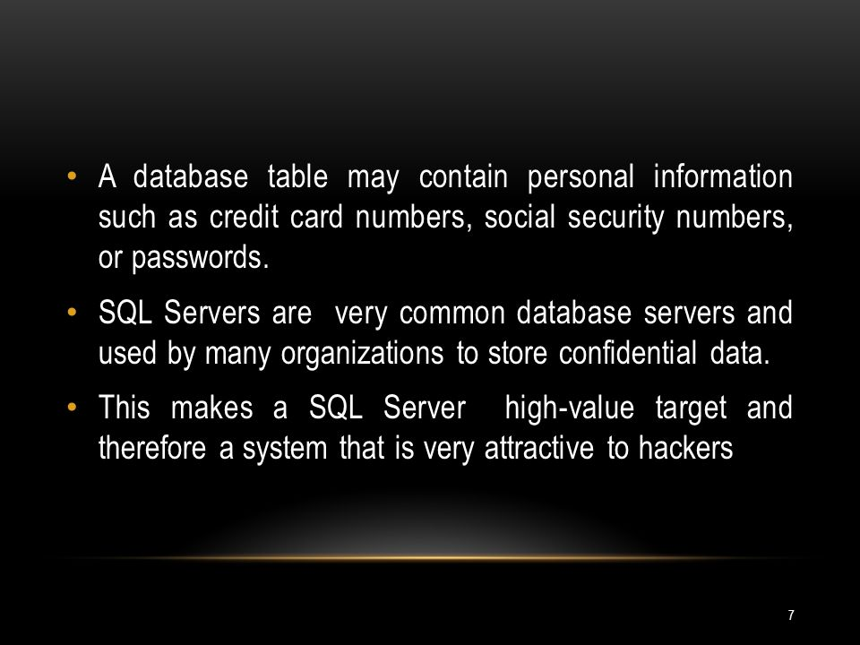 A database table may contain personal information such as credit card numbers, social security numbers, or passwords.