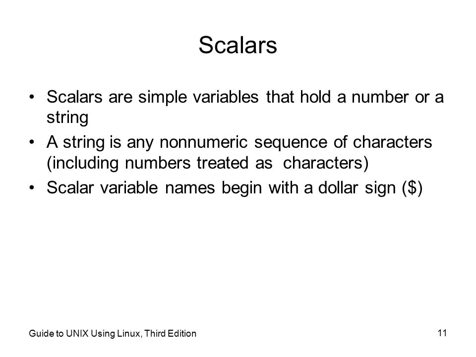 Scalars Scalars are simple variables that hold a number or a string