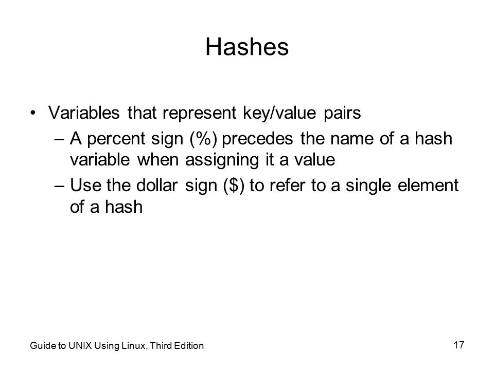 Hashes Variables that represent key/value pairs