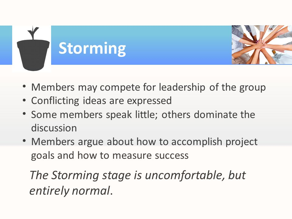 Storming The Storming stage is uncomfortable, but entirely normal.