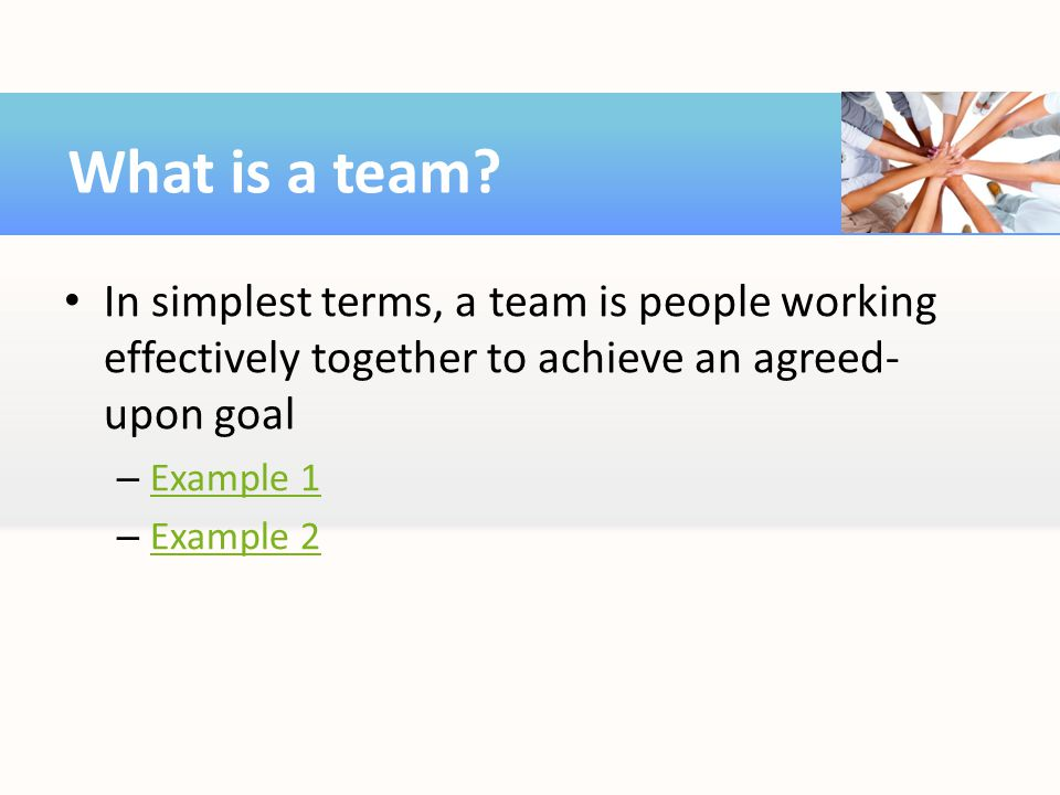 What is a team In simplest terms, a team is people working effectively together to achieve an agreed-upon goal.