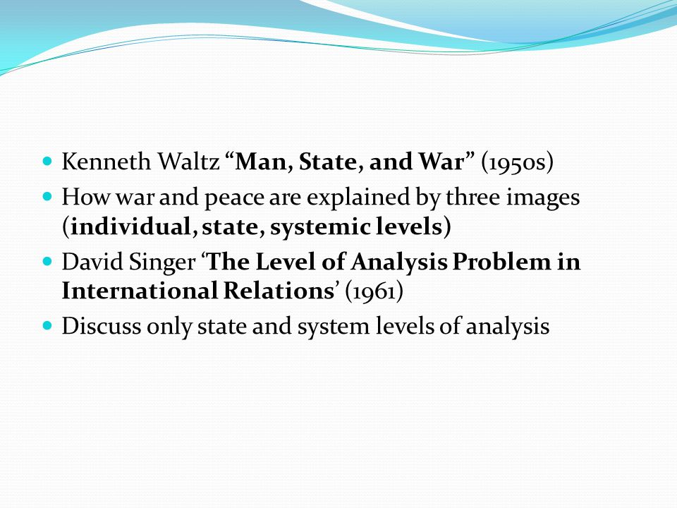 levels of analysis in international relations essays The essay will demonstrate that the notion of humanitarian derives from the   international relations argue that the state system is both constructed by and   this has an effect on the level of analysis with which theorists focus their  conclusions.