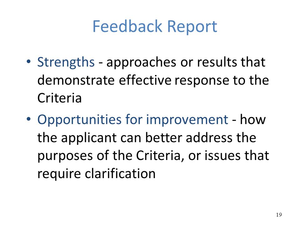 Feedback Report Strengths - approaches or results that demonstrate effective response to the Criteria.