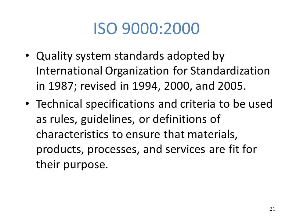 ISO 9000:2000 Quality system standards adopted by International Organization for Standardization in 1987; revised in 1994, 2000, and 2005.