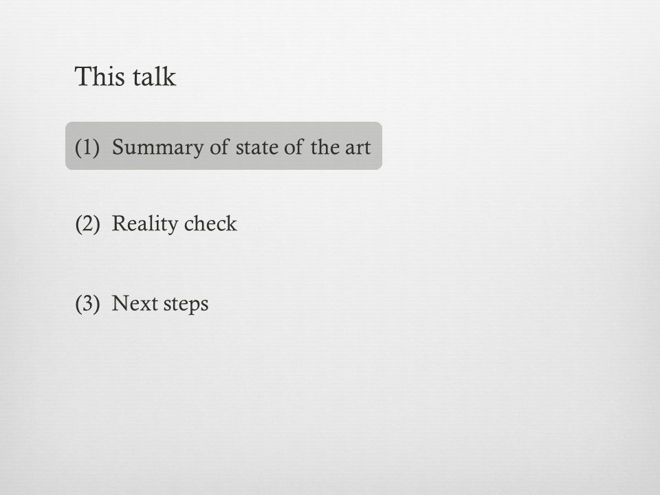 This talk Summary of state of the art (2) Reality check (3) Next steps