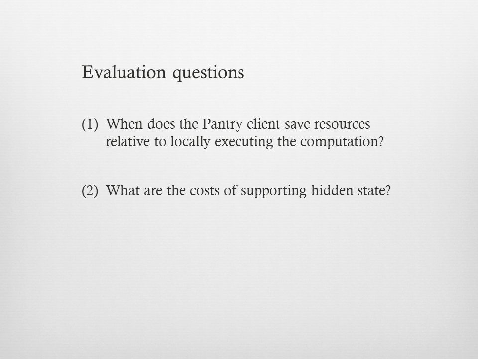 Evaluation questions When does the Pantry client save resources relative to locally executing the computation