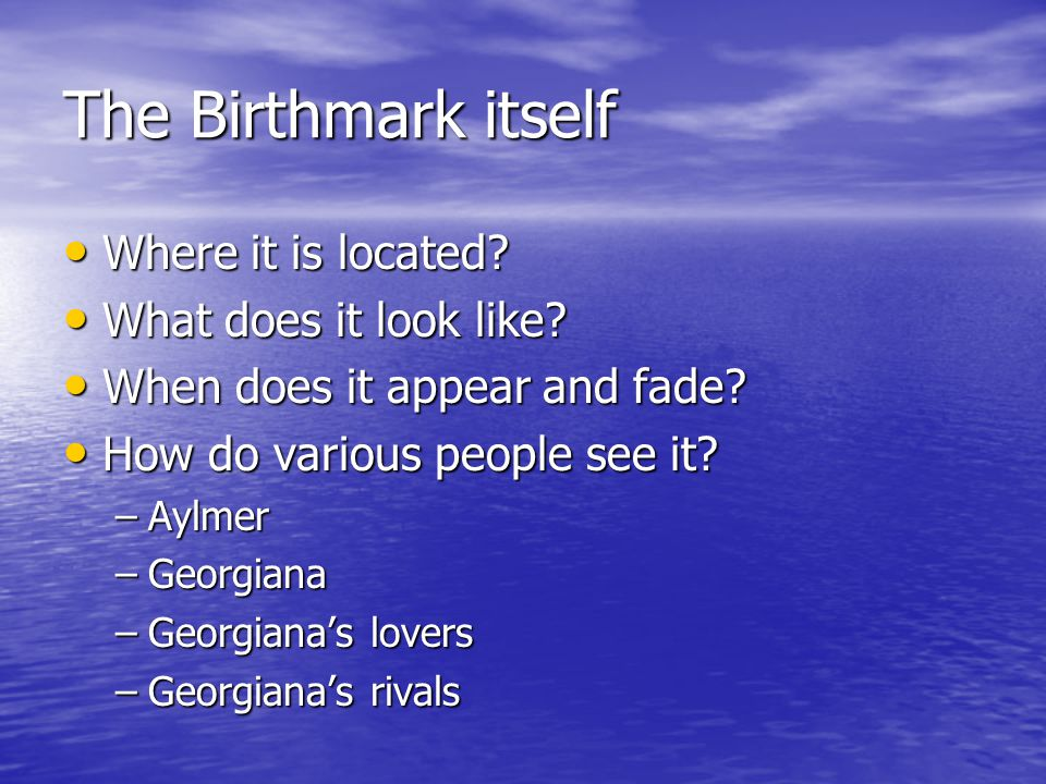 an essay on georgiana in the birthmark by nathaniel hawthorne The birthmark by nathaniel hawthorne essaysnathaniel hawthorne's the birthmark set in 1843, tells the story of the obsession with human perfection georgiana, the beautiful woman in the story, has a single, hand-shaped birthmark on her cheek.