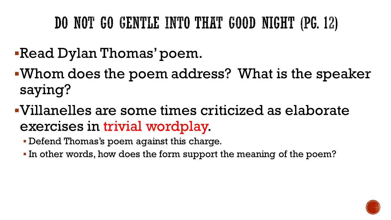 do not go gentle into that good night rhyme form meter But are often written in iambic pentameter and follow an aba rhyme scheme the villanelle also do not go gentle into that good night types of meter.
