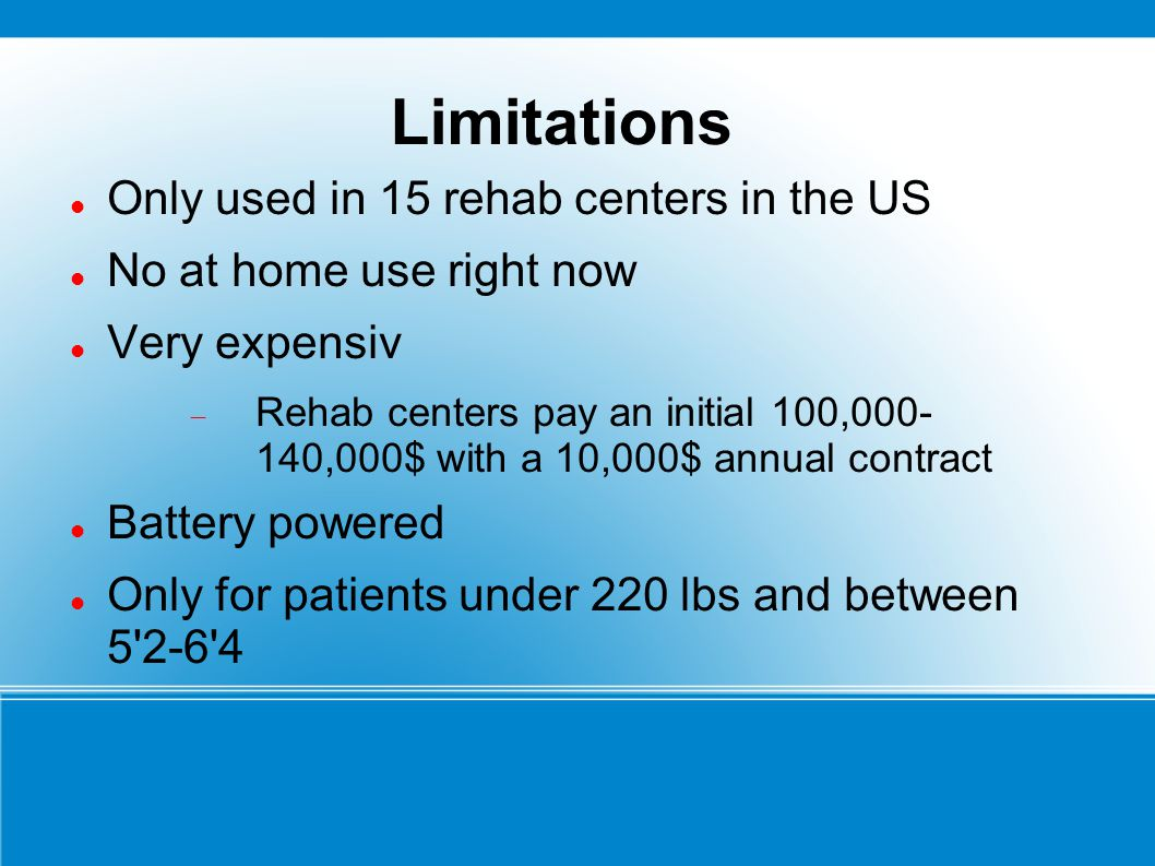 Limitations Only used in 15 rehab centers in the US