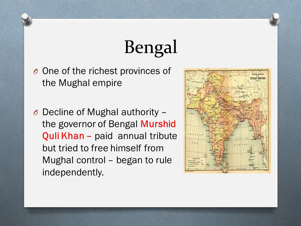 Bengal One of the richest provinces of the Mughal empire